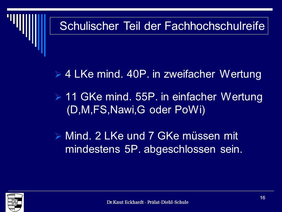 Dr.Knut Eckhardt - Prälat-Diehl-Schule 16 4 LKe mind. 40P. in zweifacher Wertung 11 GKe mind. 55P. in einfacher Wertung (D,M,FS,Nawi,G oder PoWi) Mind