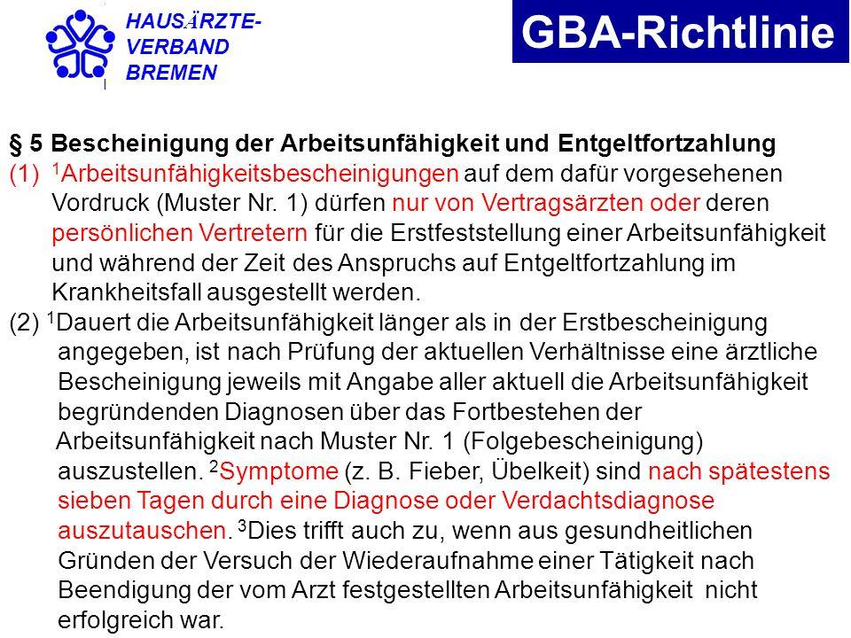 HAUS Ä RZTE- VERBAND BREMEN GBA-Richtlinie § 5 Bescheinigung der Arbeitsunfähigkeit und Entgeltfortzahlung (1) 1 Arbeitsunfähigkeitsbescheinigungen au