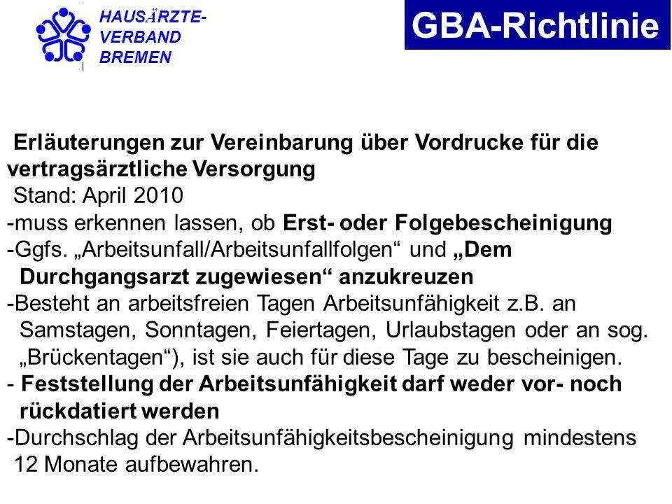 HAUS Ä RZTE- VERBAND BREMEN GBA-Richtlinie Erläuterungen zur Vereinbarung über Vordrucke für die vertragsärztliche Versorgung Stand: April 2010 -muss
