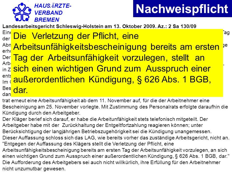 HAUS Ä RZTE- VERBAND BREMEN Nachweispflicht Landesarbeitsgericht Schleswig-Holstein am 13. Oktober 2009. Az.: 2 Sa 130/09 Einem Arbeitnehmer, der auf