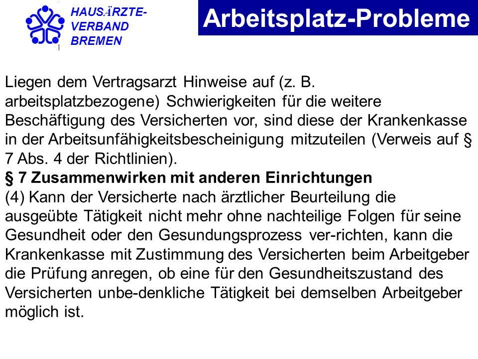 HAUS Ä RZTE- VERBAND BREMEN Arbeitsplatz-Probleme Liegen dem Vertragsarzt Hinweise auf (z. B. arbeitsplatzbezogene) Schwierigkeiten für die weitere Be