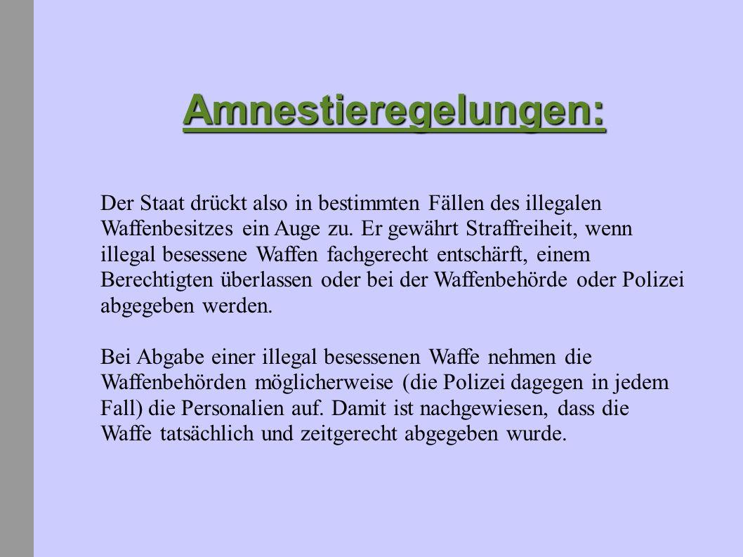 Amnestieregelungen: Amnestie (§ 58 Abs. 8) Wer eine unerlaubt besessene Waffe bis Ende September 2003 unbrauchbar macht oder einem Berechtigten überlä