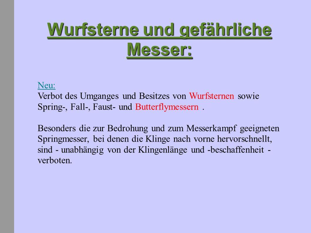 Wurfsterne und gefährliche Messer: Neu: Verbot des Umganges und Besitzes von Wurfsternen sowie Spring-, Fall-, Faust- und Butterflymessern.