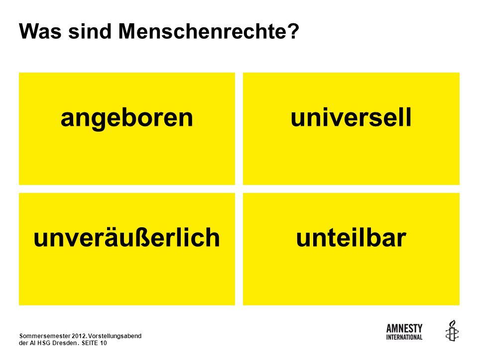 Sommersemester 2012. Vorstellungsabend der AI HSG Dresden. SEITE 10 Was sind Menschenrechte? angeborenuniversell unveräußerlichunteilbar