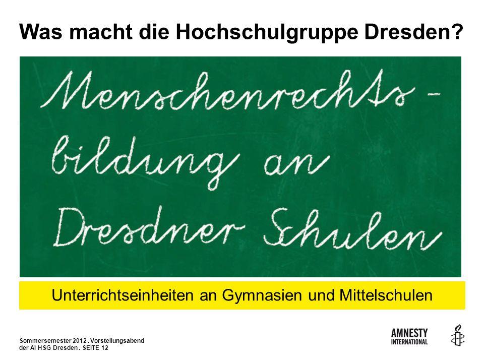 Sommersemester 2012. Vorstellungsabend der AI HSG Dresden. SEITE 12 Was macht die Hochschulgruppe Dresden? Unterrichtseinheiten an Gymnasien und Mitte