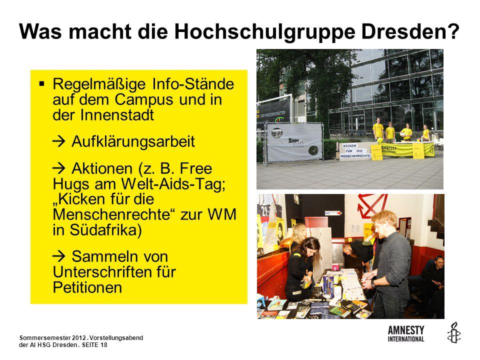 Sommersemester 2012. Vorstellungsabend der AI HSG Dresden. SEITE 18 Was macht die Hochschulgruppe Dresden? Regelmäßige Info-Stände auf dem Campus und