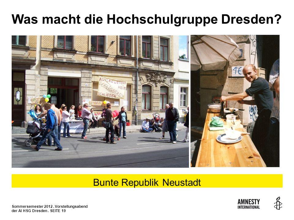Sommersemester 2012. Vorstellungsabend der AI HSG Dresden. SEITE 19 Was macht die Hochschulgruppe Dresden? Bunte Republik Neustadt