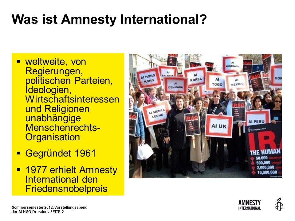 Sommersemester 2012. Vorstellungsabend der AI HSG Dresden. SEITE 2 Was ist Amnesty International? weltweite, von Regierungen, politischen Parteien, Id