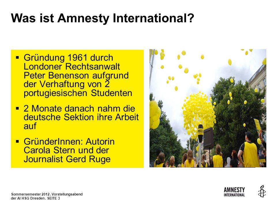 Sommersemester 2012. Vorstellungsabend der AI HSG Dresden. SEITE 3 Was ist Amnesty International? Gründung 1961 durch Londoner Rechtsanwalt Peter Bene