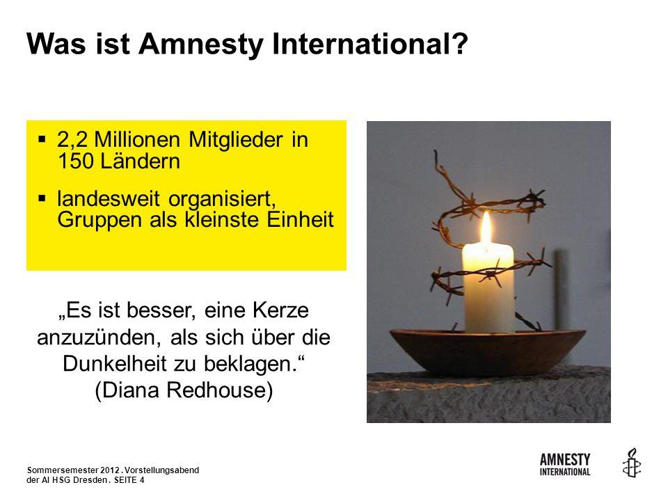 Sommersemester 2012. Vorstellungsabend der AI HSG Dresden. SEITE 4 Was ist Amnesty International? 2,2 Millionen Mitglieder in 150 Ländern landesweit o