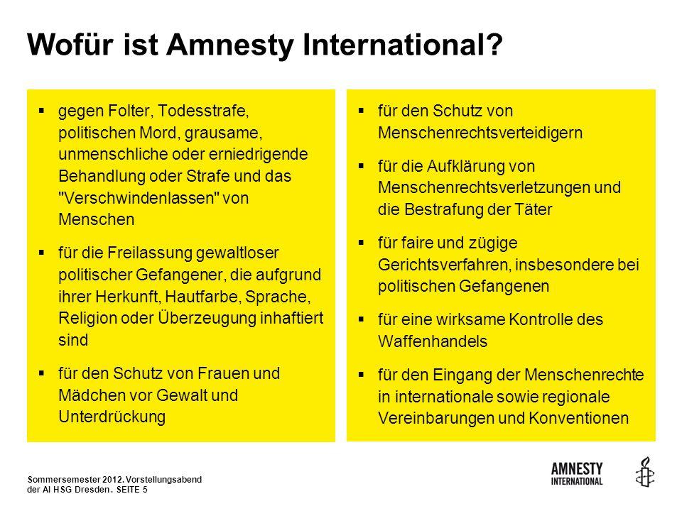 Sommersemester 2012. Vorstellungsabend der AI HSG Dresden. SEITE 5 Wofür ist Amnesty International? gegen Folter, Todesstrafe, politischen Mord, graus