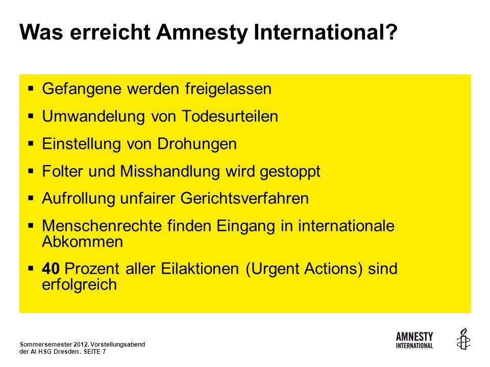 Sommersemester 2012. Vorstellungsabend der AI HSG Dresden. SEITE 7 Was erreicht Amnesty International? Gefangene werden freigelassen Umwandelung von T