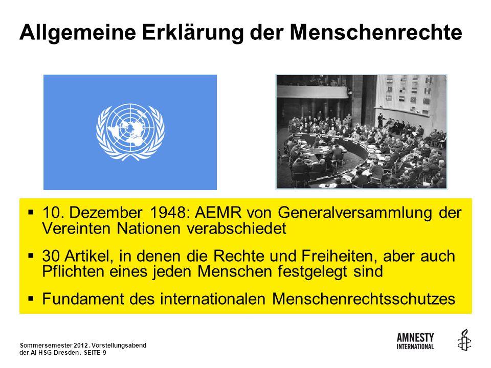 Sommersemester 2012. Vorstellungsabend der AI HSG Dresden. SEITE 9 Allgemeine Erklärung der Menschenrechte 10. Dezember 1948: AEMR von Generalversamml