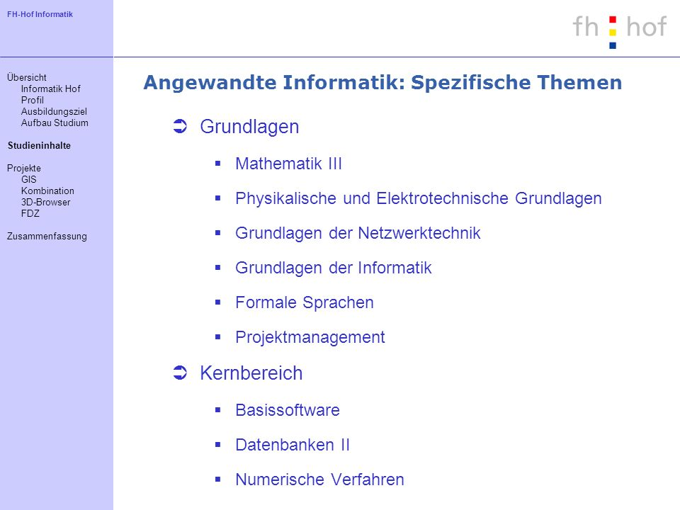 FH-Hof Informatik Angewandte Informatik: Spezifische Themen Grundlagen Mathematik III Physikalische und Elektrotechnische Grundlagen Grundlagen der Ne