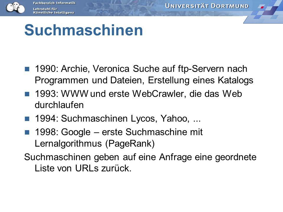 Suchmaschinen 1990: Archie, Veronica Suche auf ftp-Servern nach Programmen und Dateien, Erstellung eines Katalogs 1993: WWW und erste WebCrawler, die