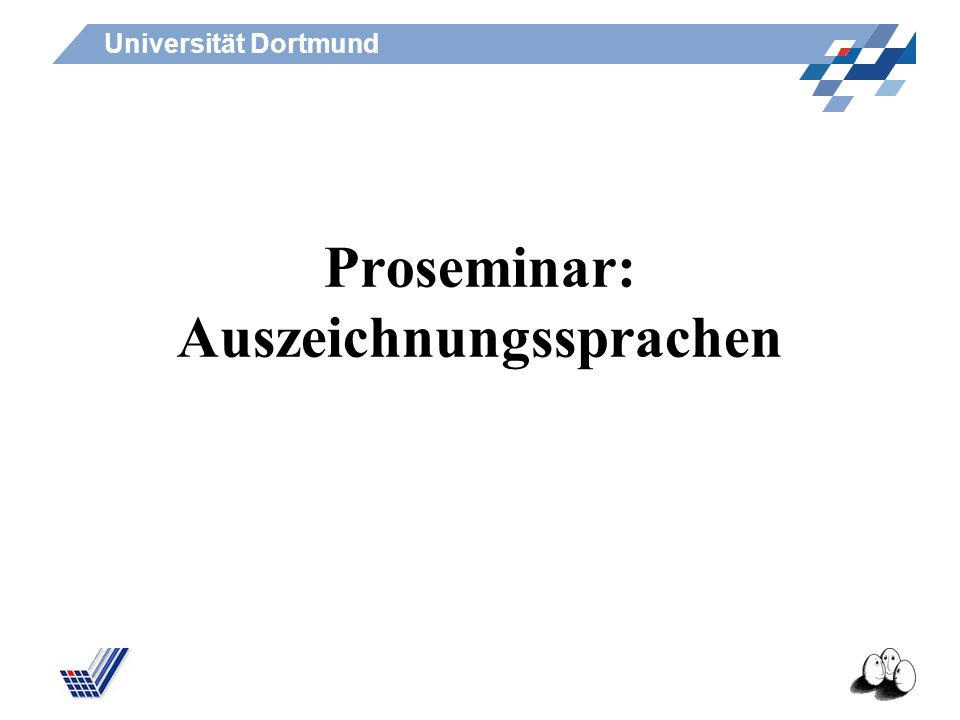 Universität Dortmund Lehrstuhl für künstliche Intelligenz Seminarschein Jede Sitzung erscheinen, mitschreiben und mitdenken.