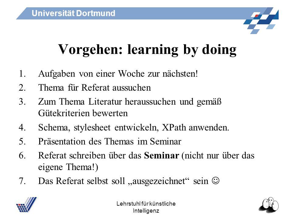 Universität Dortmund Lehrstuhl für künstliche Intelligenz Lernziele Bibliographieren: –Welche Literatur ist relevant für mein Thema? –Wie finde ich si