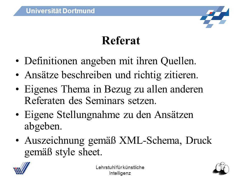 Universität Dortmund Lehrstuhl für künstliche Intelligenz Vorgehen: learning by doing 1.Aufgaben von einer Woche zur nächsten! 2.Thema für Referat aus