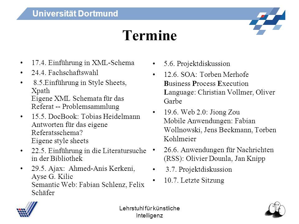 Universität Dortmund Lehrstuhl für künstliche Intelligenz Projekt Eigenes Schema, Stylesheet für Referat und Präsentation entwickeln. Verlinken der Re