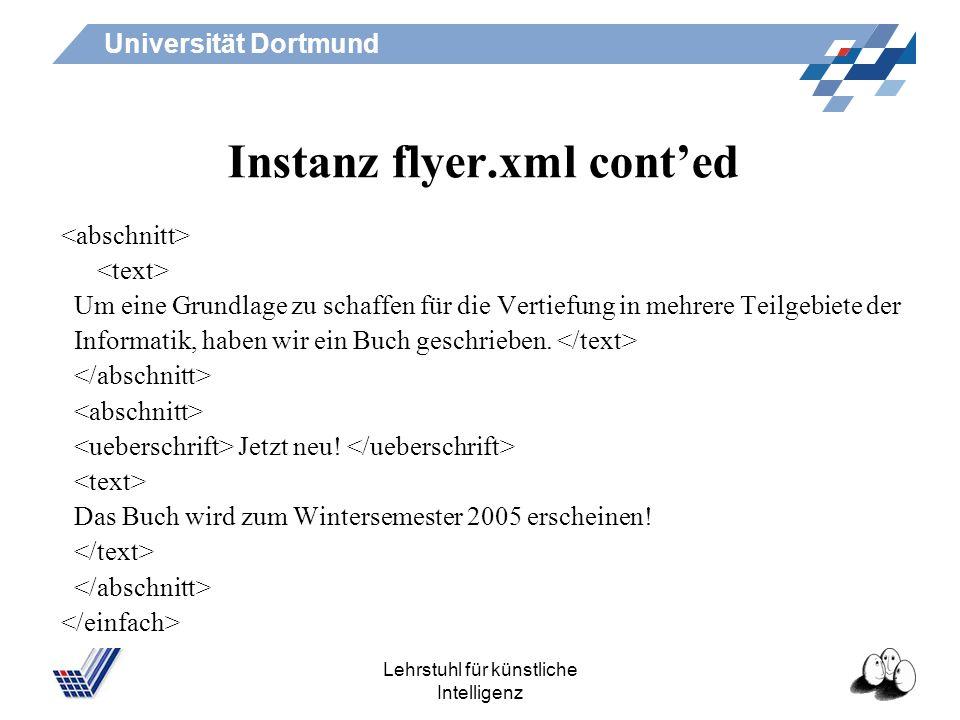 Universität Dortmund Lehrstuhl für künstliche Intelligenz Instanz flyer.xml conted Um eine Grundlage zu schaffen für die Vertiefung in mehrere Teilgebiete der Informatik, haben wir ein Buch geschrieben.
