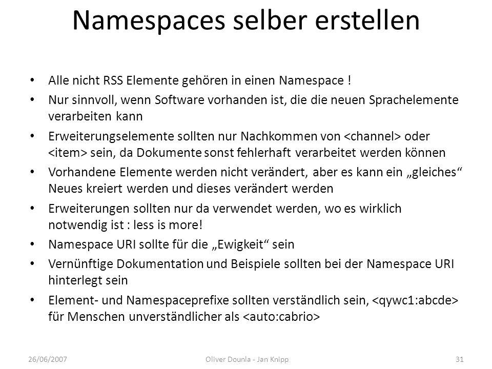Namespaces selber erstellen Alle nicht RSS Elemente gehören in einen Namespace ! Nur sinnvoll, wenn Software vorhanden ist, die die neuen Sprachelemen