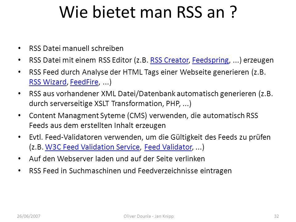 Wie bietet man RSS an ? RSS Datei manuell schreiben RSS Datei mit einem RSS Editor (z.B. RSS Creator, Feedspring,...) erzeugenRSS CreatorFeedspring RS