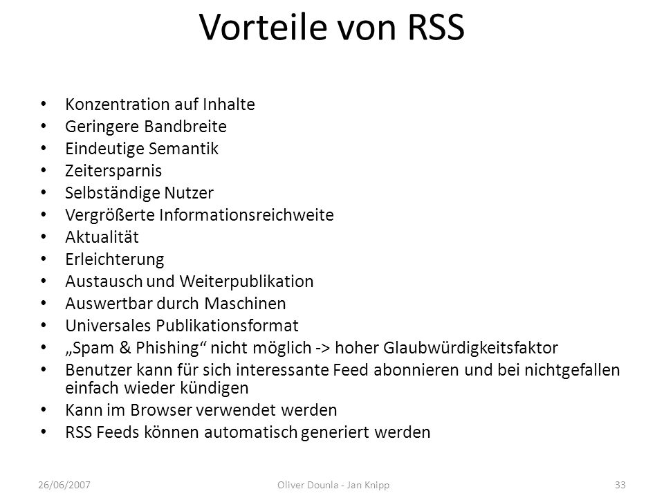 Vorteile von RSS Konzentration auf Inhalte Geringere Bandbreite Eindeutige Semantik Zeitersparnis Selbständige Nutzer Vergrößerte Informationsreichwei
