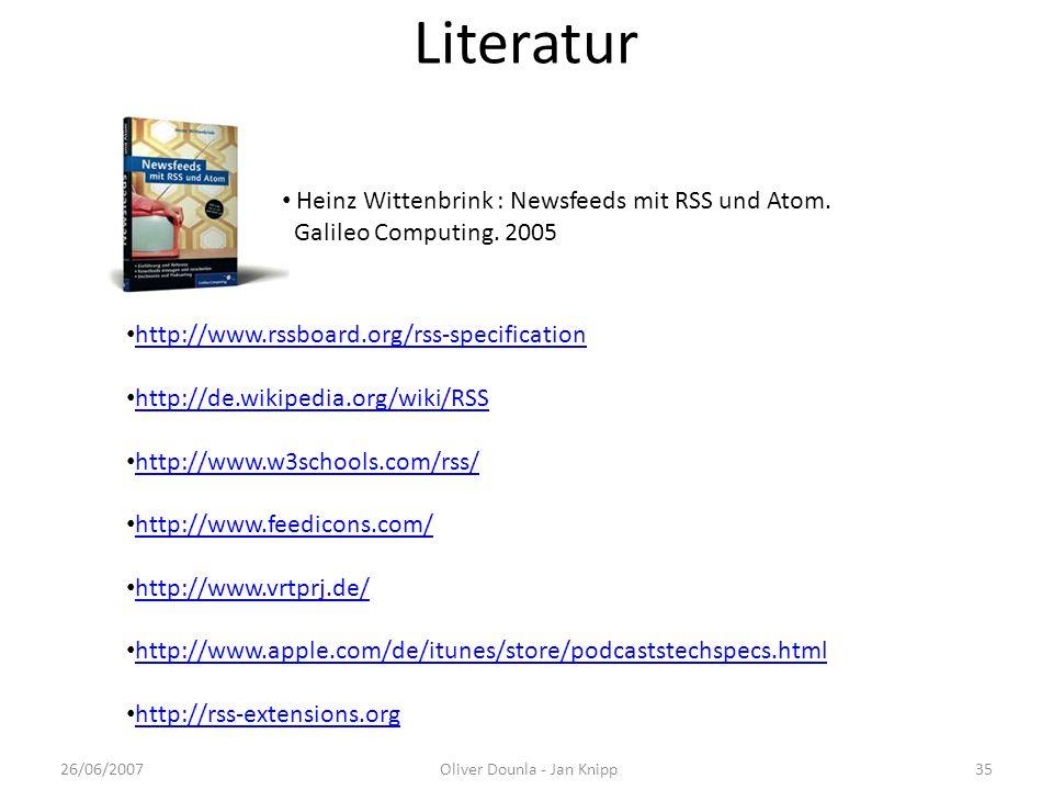 Literatur 26/06/2007Oliver Dounla - Jan Knipp35 Heinz Wittenbrink : Newsfeeds mit RSS und Atom. Galileo Computing. 2005 http://www.rssboard.org/rss-sp