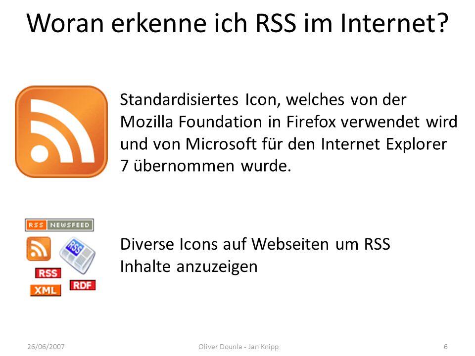Woran erkenne ich RSS im Internet? 26/06/2007Oliver Dounla - Jan Knipp6 Standardisiertes Icon, welches von der Mozilla Foundation in Firefox verwendet