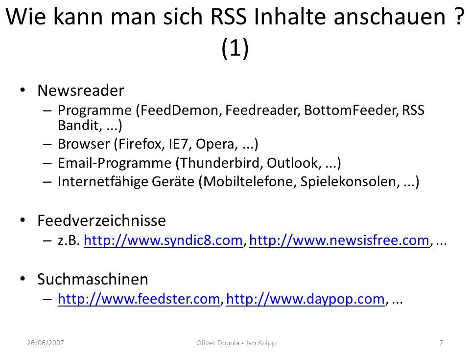 Wie kann man sich RSS Inhalte anschauen ? (1) Newsreader – Programme (FeedDemon, Feedreader, BottomFeeder, RSS Bandit,...) – Browser (Firefox, IE7, Op