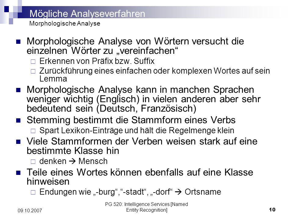 PG 520: Intelligence Services [Named Entity Recognition]10 09.10.2007 Morphologische Analyse von Wörtern versucht die einzelnen Wörter zu vereinfachen