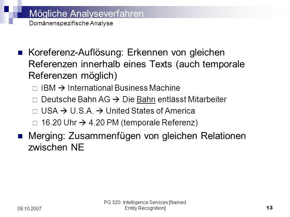 PG 520: Intelligence Services [Named Entity Recognition]13 09.10.2007 Koreferenz-Auflösung: Erkennen von gleichen Referenzen innerhalb eines Texts (au