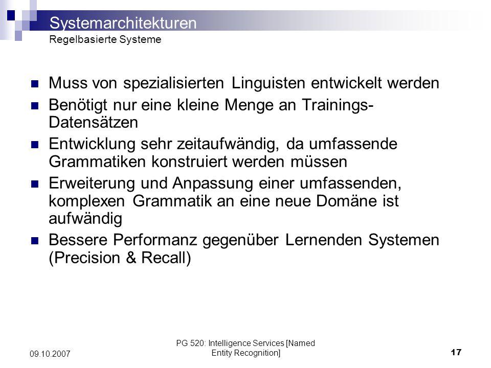 PG 520: Intelligence Services [Named Entity Recognition]18 09.10.2007 Aufeinanderfolgende Phrasen der Form GmbH deuten mit hoher Wahrscheinlichkeit auf eine Firma / Organisation hin Ebenso geben großgeschriebene Worte Hinweise auf eine Firma bzw.
