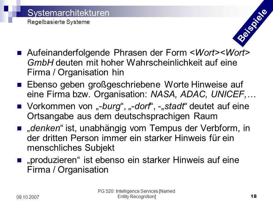 PG 520: Intelligence Services [Named Entity Recognition]18 09.10.2007 Aufeinanderfolgende Phrasen der Form GmbH deuten mit hoher Wahrscheinlichkeit au