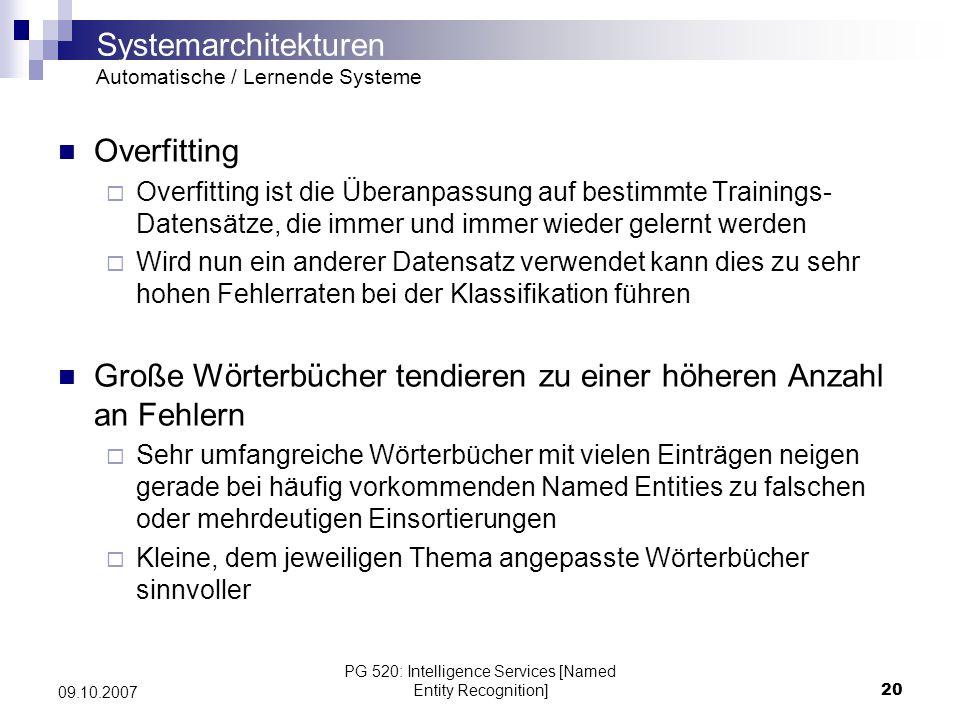 PG 520: Intelligence Services [Named Entity Recognition]20 09.10.2007 Overfitting Overfitting ist die Überanpassung auf bestimmte Trainings- Datensätz