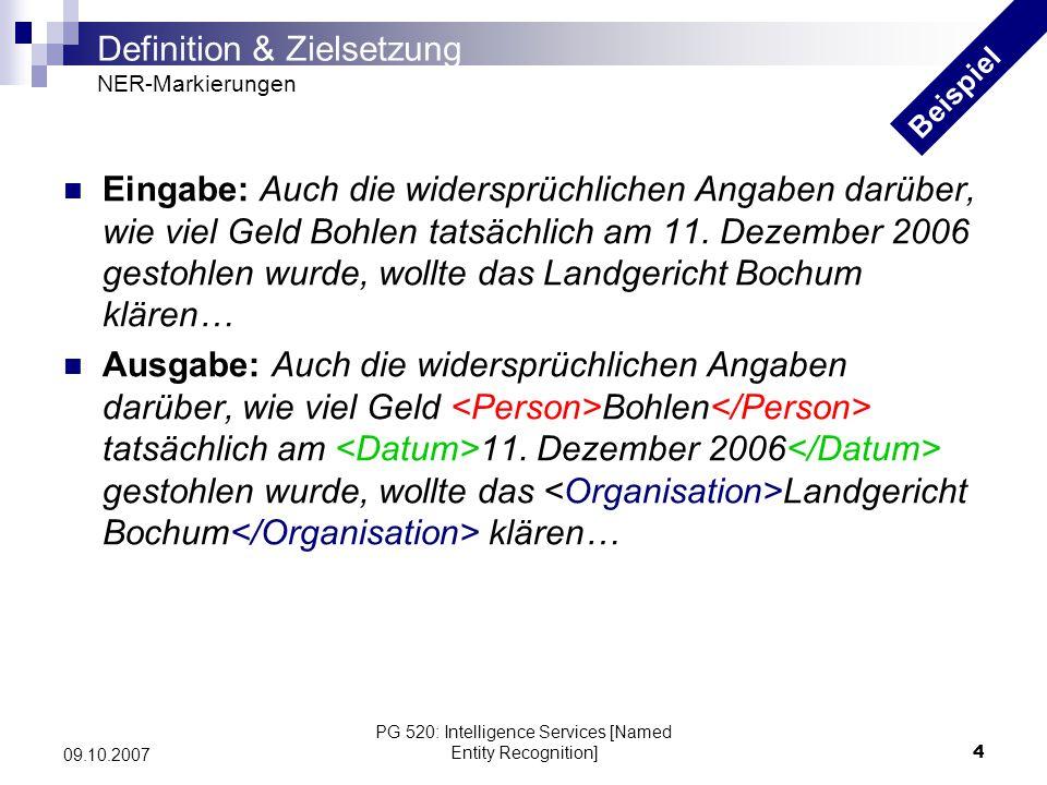 PG 520: Intelligence Services [Named Entity Recognition]4 09.10.2007 Eingabe: Auch die widersprüchlichen Angaben darüber, wie viel Geld Bohlen tatsäch