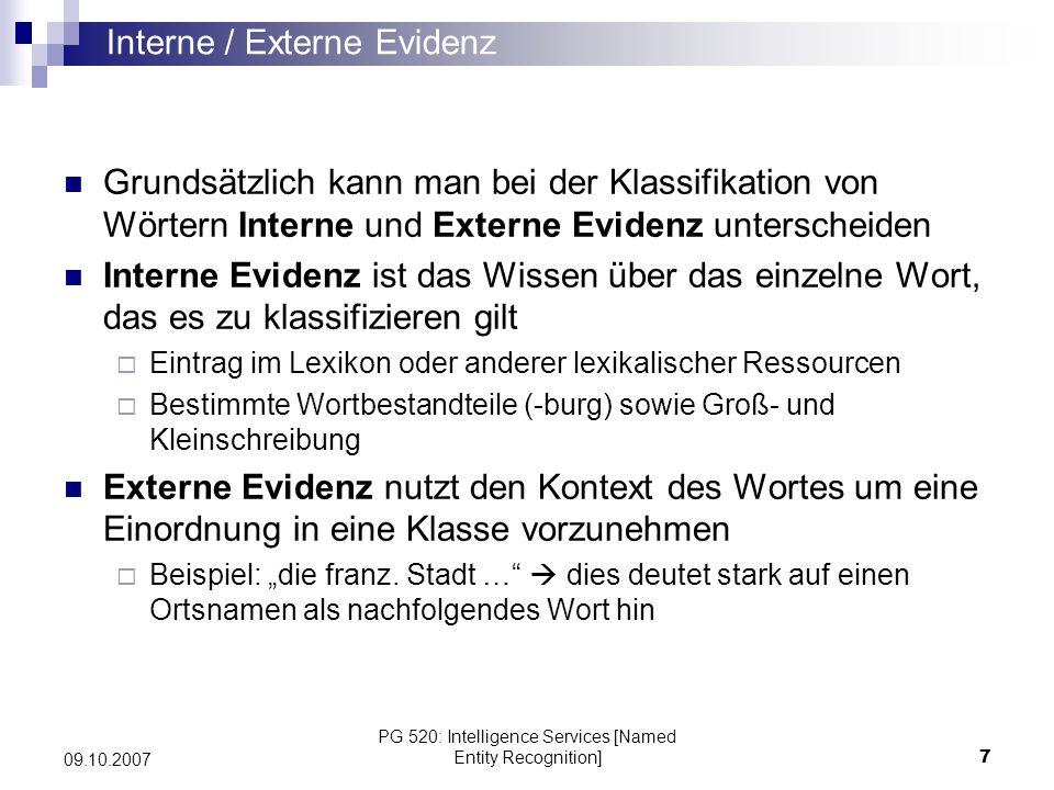 PG 520: Intelligence Services [Named Entity Recognition]7 09.10.2007 Grundsätzlich kann man bei der Klassifikation von Wörtern Interne und Externe Evi