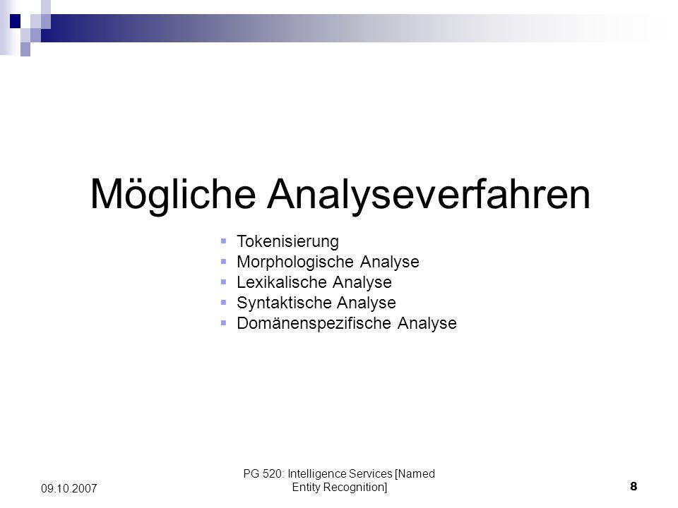 PG 520: Intelligence Services [Named Entity Recognition]8 09.10.2007 Mögliche Analyseverfahren Tokenisierung Morphologische Analyse Lexikalische Analy