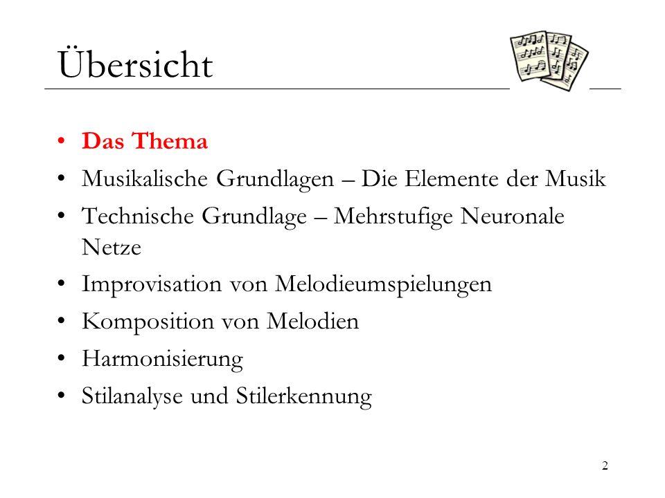 3 Das Thema Ziel der Arbeit ist die Modellierung musikalischer Strukturen und das Aufspüren stiltypischer Merkmale aus Musikbeispielen mit Hilfe neuronaler Netze, sowie deren Anwendung auf praxisrelevante musikalische Problemstellungen: das Erfinden melodischer Umspielungen nach Art barocker Choralvariationen [...] und Jazzimprovisationen [...], die Vervollständigung von Melodiefragmenten und die Harmonisierung von Choralmelodien [...].