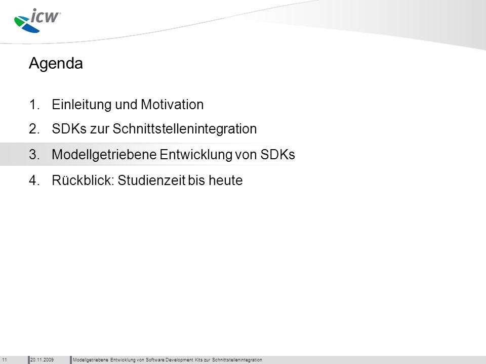 Agenda Modellgetriebene Entwicklung von Software Development Kits zur Schnittstellenintegration20.11.200911 1. 2. 3. 4.Rückblick: Studienzeit bis heut