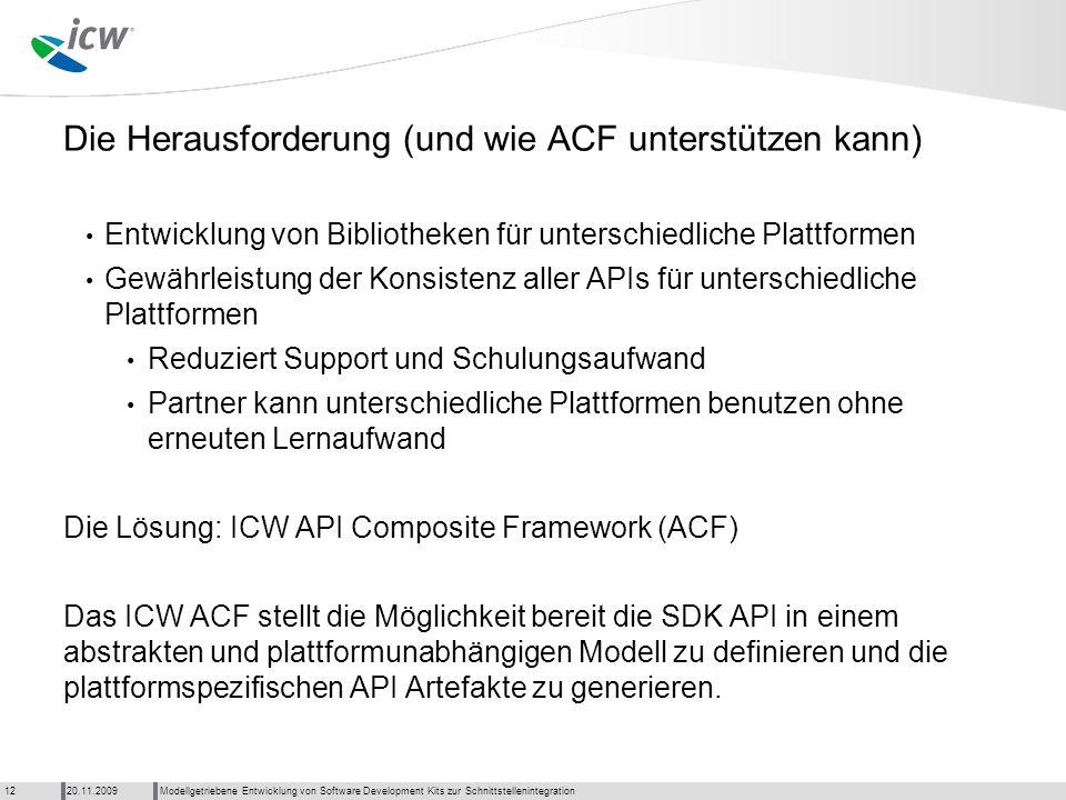 Die Herausforderung (und wie ACF unterstützen kann) Entwicklung von Bibliotheken für unterschiedliche Plattformen Gewährleistung der Konsistenz aller