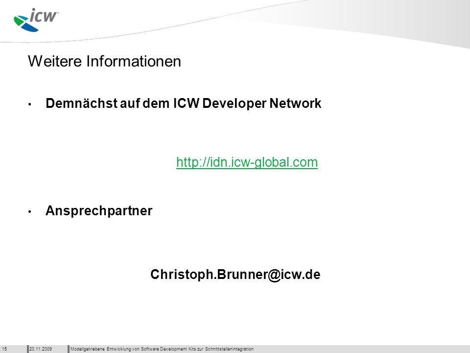 Weitere Informationen Demnächst auf dem ICW Developer Network http://idn.icw-global.com Ansprechpartner Christoph.Brunner@icw.de Modellgetriebene Entw