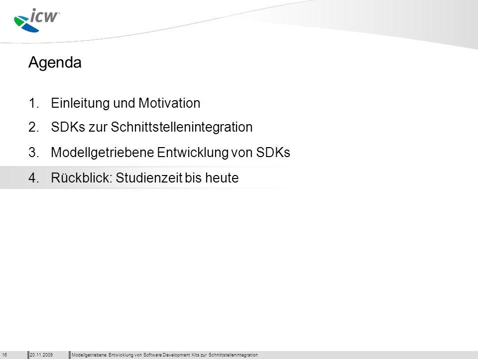 Agenda Modellgetriebene Entwicklung von Software Development Kits zur Schnittstellenintegration20.11.200916 1. 2. 3. 4.Rückblick: Studienzeit bis heut