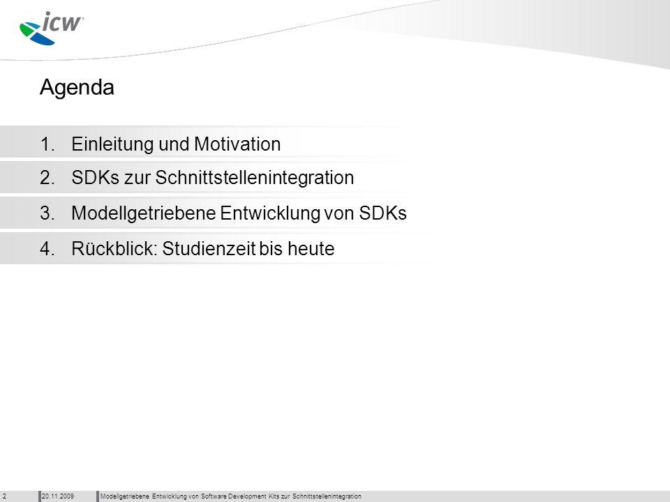 Agenda Modellgetriebene Entwicklung von Software Development Kits zur Schnittstellenintegration20.11.20092 1. 2.3.4. Rückblick: Studienzeit bis heute