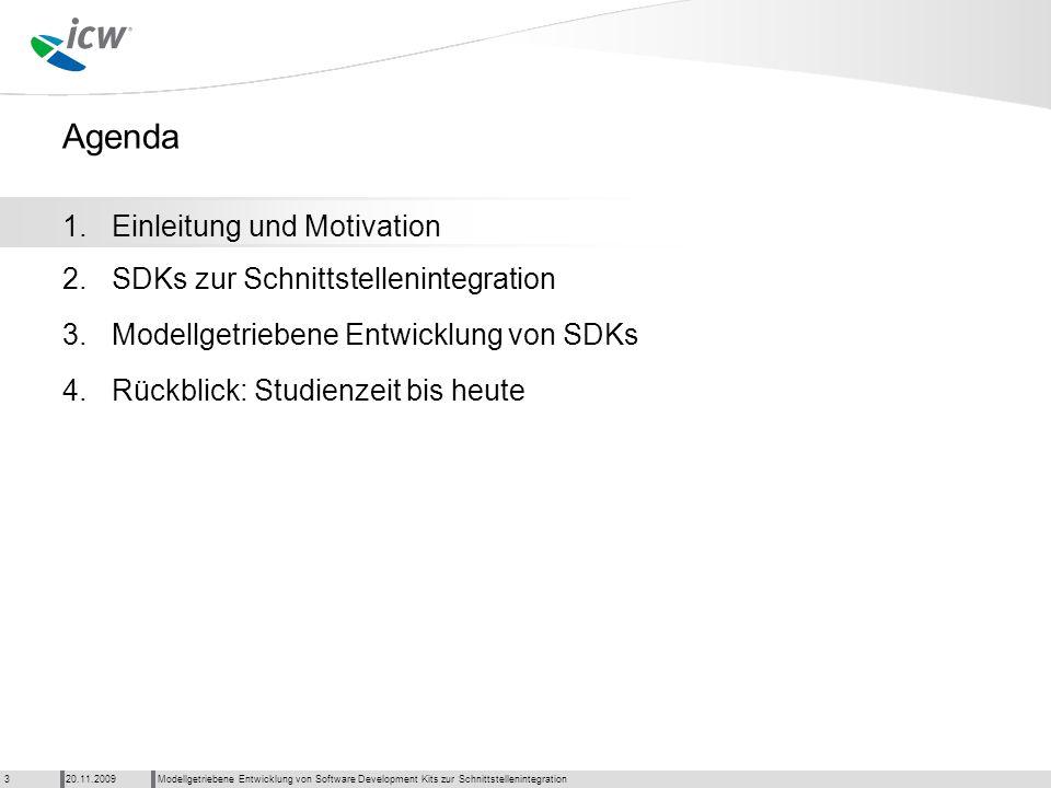 Agenda Modellgetriebene Entwicklung von Software Development Kits zur Schnittstellenintegration20.11.20093 1. 2. 3. 4.Rückblick: Studienzeit bis heute