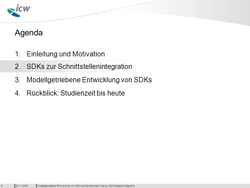 Agenda Modellgetriebene Entwicklung von Software Development Kits zur Schnittstellenintegration20.11.20095 1. 2. 3. 4.Rückblick: Studienzeit bis heute