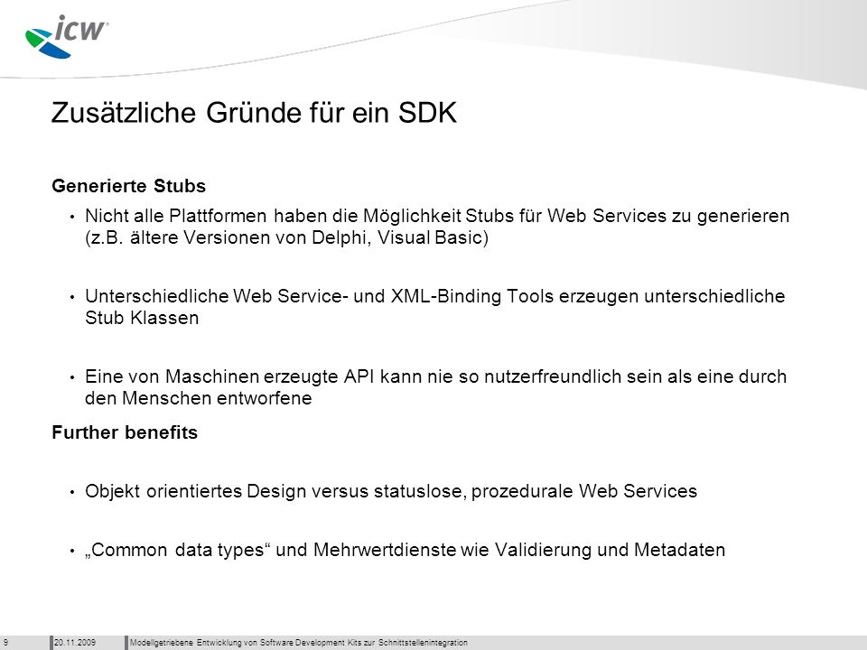 Zusätzliche Gründe für ein SDK Generierte Stubs Nicht alle Plattformen haben die Möglichkeit Stubs für Web Services zu generieren (z.B. ältere Version