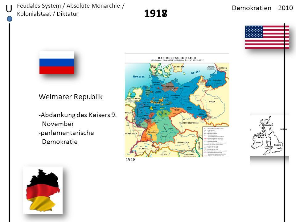 2010Demokratien U Feudales System / Absolute Monarchie / Kolonialstaat / Diktatur 1917 Weimarer Republik -Abdankung des Kaisers 9. November -parlament