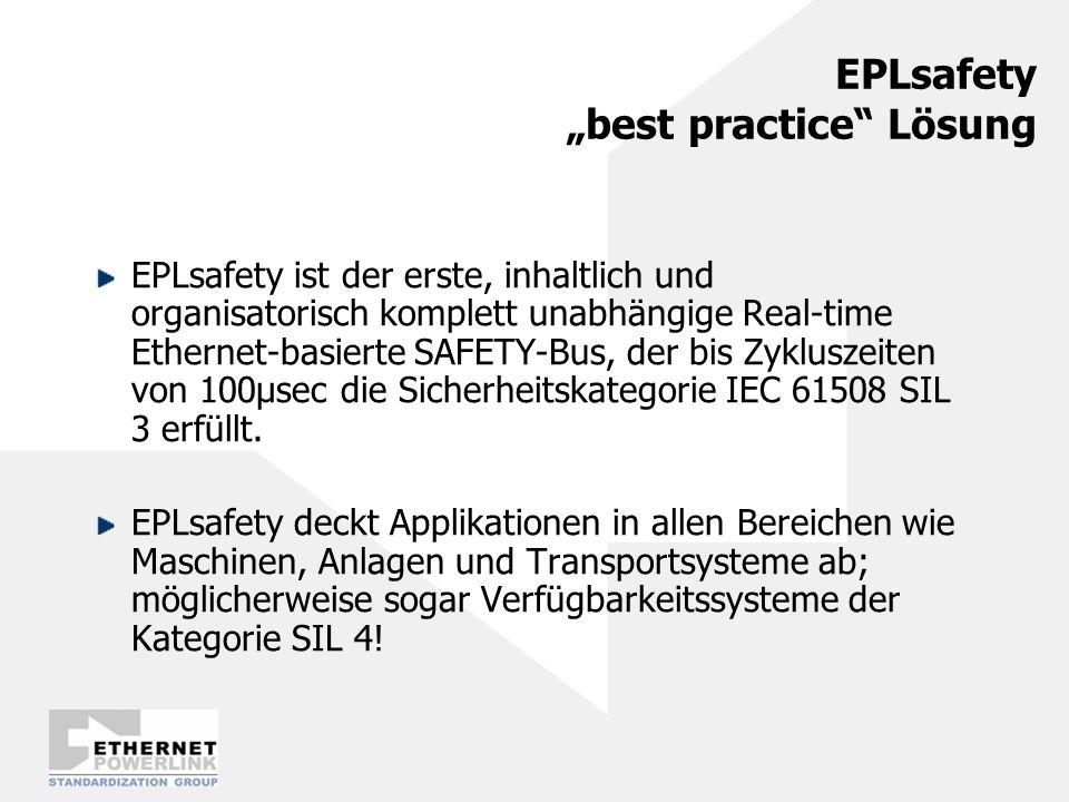 EPLsafety best practice Lösung EPLsafety ist der erste, inhaltlich und organisatorisch komplett unabhängige Real-time Ethernet-basierte SAFETY-Bus, de