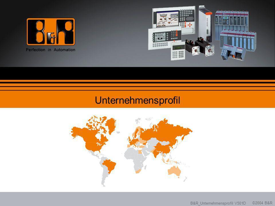 ©2004 B&R B&R_Unternehmensprofil V501D Unternehmensprofil